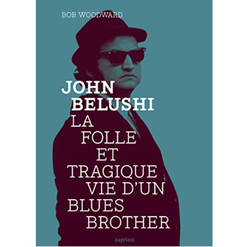 John Belushi - La folle et tragique vie d'un Blues Brother