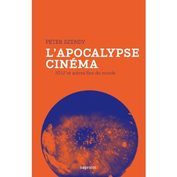 Szendy, Peter - L'Apocalypse cinéma- 2012 et autres fins du monde